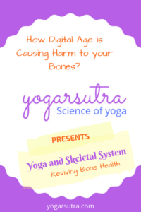 How Digital Age is Harming your Bones. Yoga has potential to thrive with your skeletal system and maintain your bone health.