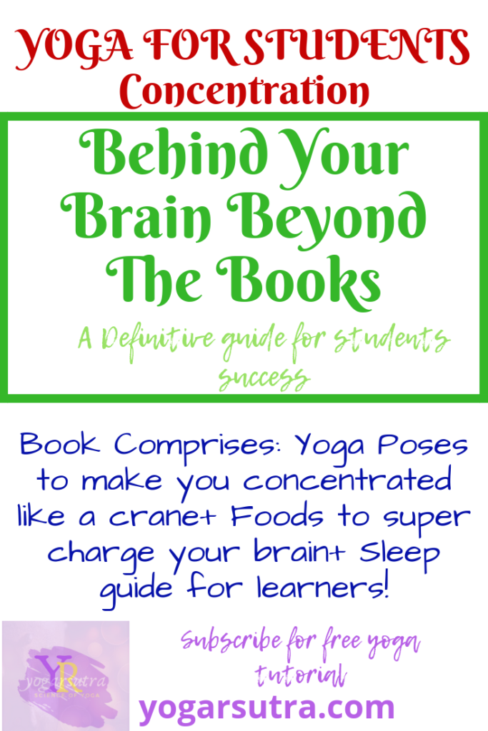 "Yoga for student concentration is all about enhancing students concentration and their learning abilities. The Book ""Behind Your Brain Beyond The Books"" explains the same benefits in more detail."