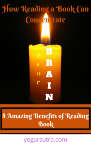 Find amazing benefits of reading book. Why reading a book can make your concentration better. Why you should read everyday! #list of best self-help books # healthy cook books #yoga books