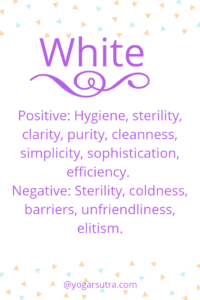 #Color Psychology. WHITE Positive: Hygiene, sterility, clarity, purity, cleanness, simplicity, sophistication, efficiency. Negative: Sterility, coldness, barriers, unfriendliness, elitism.