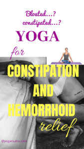 Yoga poses for constipation and hemorrhoids relief, yoga for digestion, yoga postures to prevent bloating